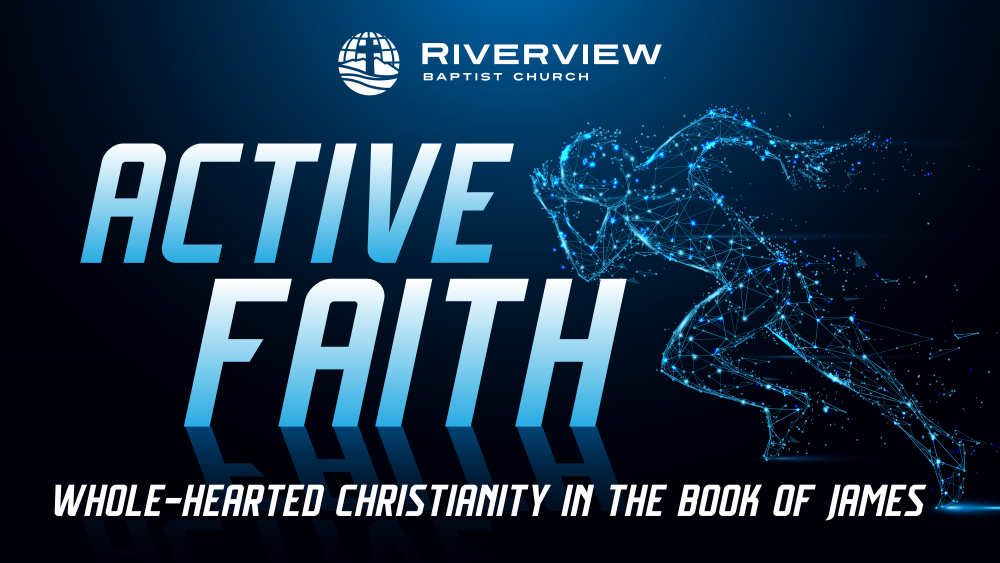 Active Faith:  Whole-Hearted Christianity in the Book of James