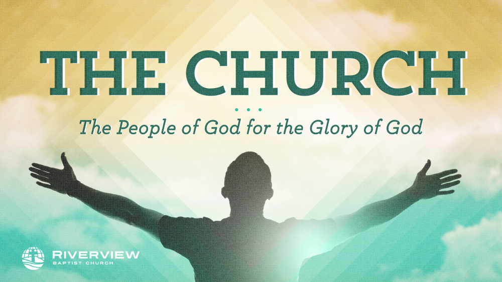 The Church:  The People of God for the Glory of God